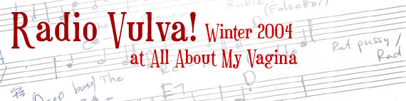 Radio Vulva! (Winter 2004 at All About My Vagina)