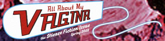 Vaginal Science Fiction and Fantasy (Spring 2005 at All About My Vagina)